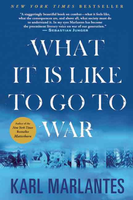 What It Is Like to Go to War By Marlantes, Karl